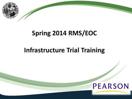 Spring 2014 RMS/EOC Infrastructure Trial Training.