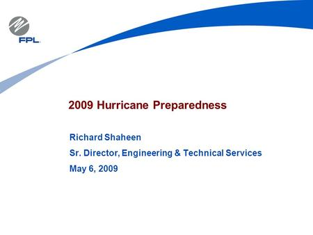 2009 Hurricane Preparedness Richard Shaheen Sr. Director, Engineering & Technical Services May 6, 2009.