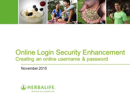 Online Login Security Enhancement Creating an online username & password November 2015.
