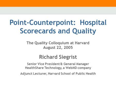 Richard Siegrist Senior Vice President & General Manager HealthShare Technology, a WebMD company Adjunct Lecturer, Harvard School of Public Health Point-Counterpoint: