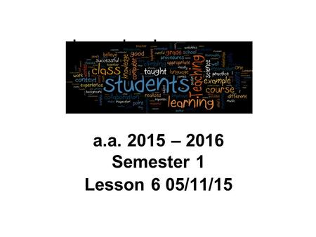 Learning Language for Language Teaching a.a. 2015 – 2016 Semester 1 Lesson 6 05/11/15.