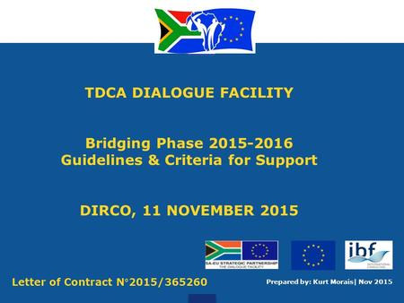 TDCA DIALOGUE FACILITY Bridging Phase 2015-2016 Guidelines & Criteria for Support DIRCO, 11 NOVEMBER 2015 Prepared by: Kurt Morais| Nov 2015 Letter of.