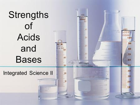 Strengths of Acids and Bases Integrated Science II.