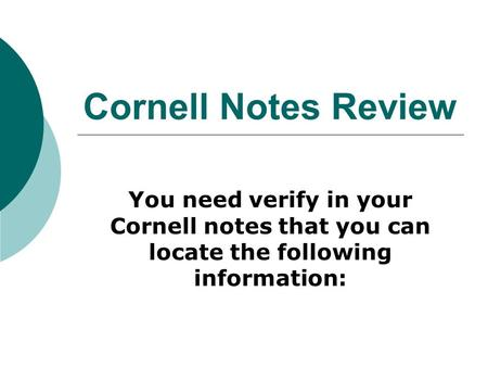 Cornell Notes Review You need verify in your Cornell notes that you can locate the following information: