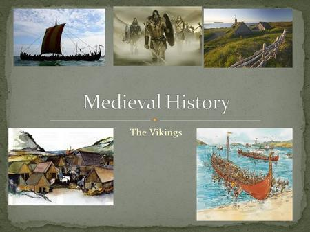 Medieval History The Vikings.