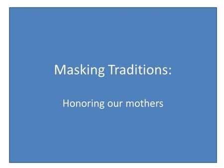Masking Traditions: Honoring our mothers. The Religious Landscape.