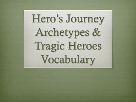 Hero's Journey Archetypes & Tragic Heroes Vocabulary.