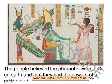Www.ks1resources.co.uk The people believed the pharaohs were gods on earth and that they had the powers of a god. SAMPLE SLIDE Random Slides From This.