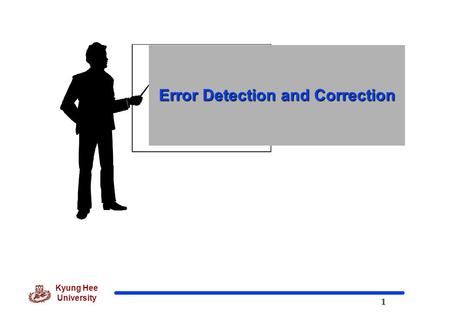 1 Kyung Hee University Error Detection and Correction.