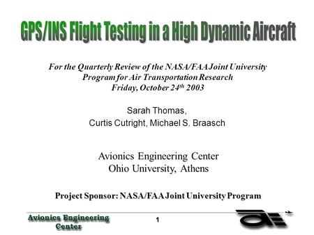 1 Sarah Thomas, Curtis Cutright, Michael S. Braasch Avionics Engineering Center Ohio University, Athens Project Sponsor: NASA/FAA Joint University Program.