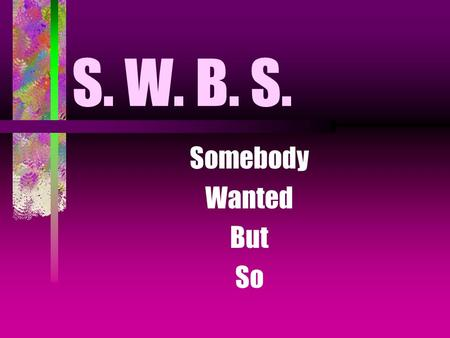 S. W. B. S. Somebody Wanted But So Teacher Notes: