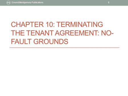 CHAPTER 10: TERMINATING THE TENANT AGREEMENT: NO- FAULT GROUNDS Emond Montgomery Publications 1.