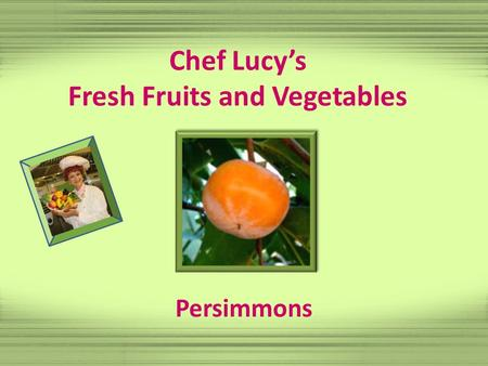 Chef Lucy's Fresh Fruits and Vegetables Persimmons.