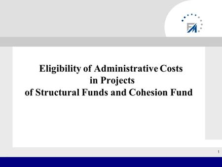Eligibility of Administrative Costs in Projects of Structural Funds and Cohesion Fund 1.
