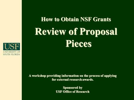 How to Obtain NSF Grants Review of Proposal Pieces A workshop providing information on the process of applying for external research awards. Sponsored.