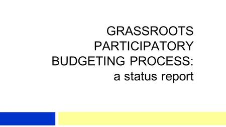 GRASSROOTS PARTICIPATORY BUDGETING PROCESS: a status report.