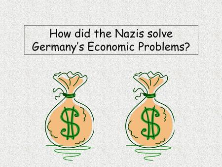 How did the Nazis solve Germany's Economic Problems?