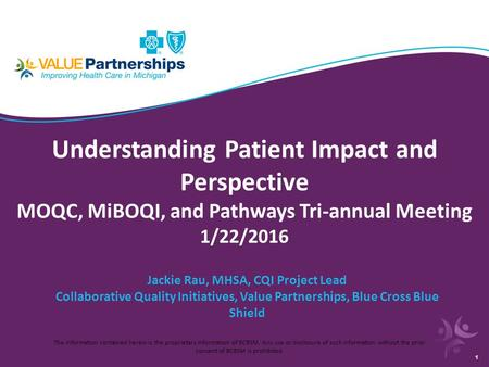 Understanding Patient Impact and Perspective MOQC, MiBOQI, and Pathways Tri-annual Meeting 1/22/2016 Jackie Rau, MHSA, CQI Project Lead Collaborative Quality.