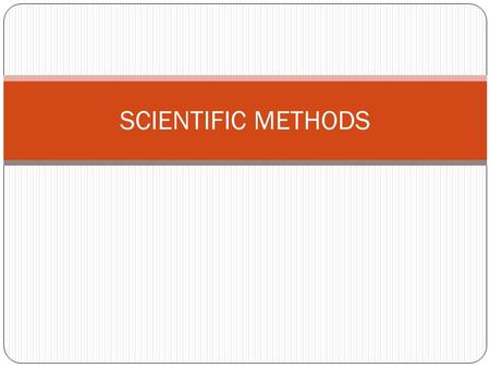 SCIENTIFIC METHODS. TARGETS A. Tell how models are used in science. B. Write the steps of the Scientific Method. C. Identify questions and hypothesis'