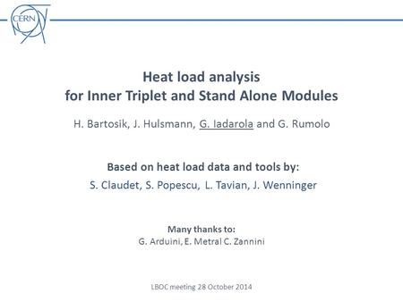 Heat load analysis for Inner Triplet and Stand Alone Modules H. Bartosik, J. Hulsmann, G. Iadarola and G. Rumolo LBOC meeting 28 October 2014 Based on.