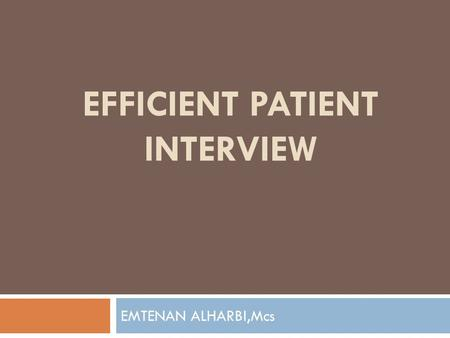 EFFICIENT PATIENT INTERVIEW EMTENAN ALHARBI,Mcs. To conduct a more efficient patient interview.