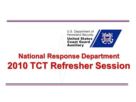 National Response Department 2010 TCT Refresher Session.