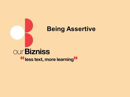 Being Assertive. Objectives Definition of assertiveness Characteristics of passive, passive aggressive, aggressive and assertive Define own behavior Communicate.