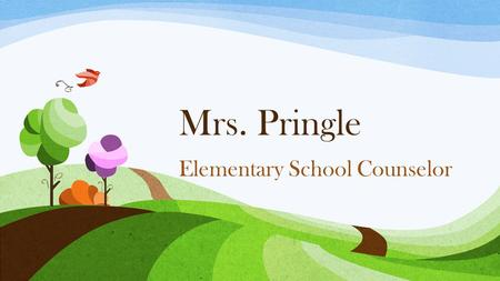 Mrs. Pringle Elementary School Counselor. What does a counselor do? Listens to concerns from students, parents, and teachers Teaches students about friendship,