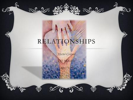 RELATIONSHIPS Hector Cintron CIS 1020-035 Ages 11-19.