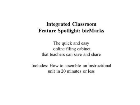 Integrated Classroom Feature Spotlight: bicMarks The quick and easy online filing cabinet that teachers can save and share Includes: How to assemble an.