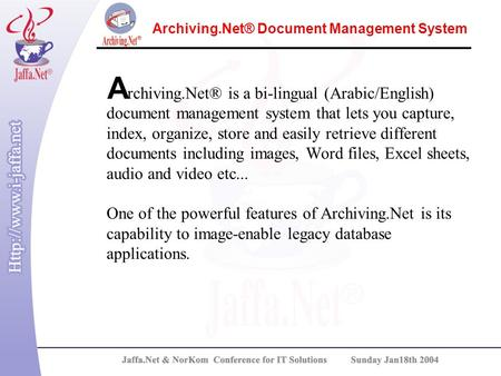 Archiving.Net® Document Management System rchiving.Net® is a bi-lingual (Arabic/English) document management system that lets you capture, index, organize,
