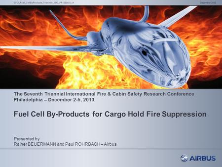 Fuel Cell By-Products for Cargo Hold Fire Suppression December 2013ECCI_Fuel_CellByProducts_Triennial_2013_PR1323403_v1 Presented by Rainer BEUERMANN and.