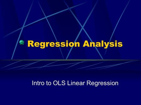 Regression Analysis Intro to OLS Linear Regression.