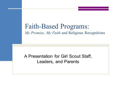 Faith-Based Programs: My Promise, My Faith and Religious Recognitions A Presentation for Girl Scout Staff, Leaders, and Parents.