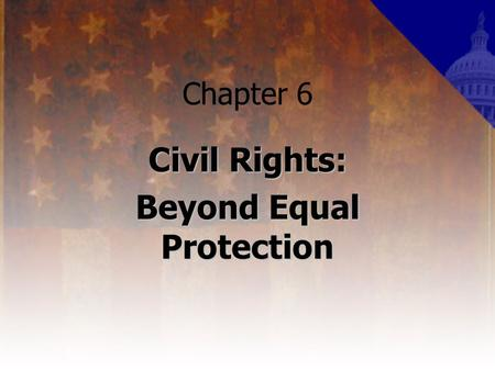Chapter 6 Civil Rights: Beyond Equal Protection. Affirmative Action a policy in educational admissions or job hiring gives special consideration or compensatory.