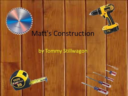 Matt's Construction by Tommy Stillwagon Matt's Construction by Tommy Stillwagon.