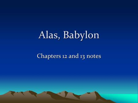 "Alas, Babylon Chapters 12 and 13 notes. Pg. 285: ""Early in May a tube in the Admiral's radio dies, cutting off the voice of the world outside"" –How long."