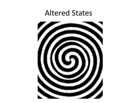 "Altered States. Hypnosis Franz Mesmer- ""mesmerized"" 18 th C. James Braid- ""hypnotism"" 19 th C."