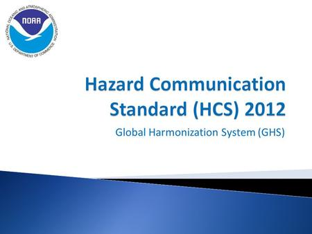 Global Harmonization System (GHS).  Background – old HCS  Why/Benefits  Labeling/Pictograms  Safety Data Sheets (SDS)  Hazard Classification  Changes.