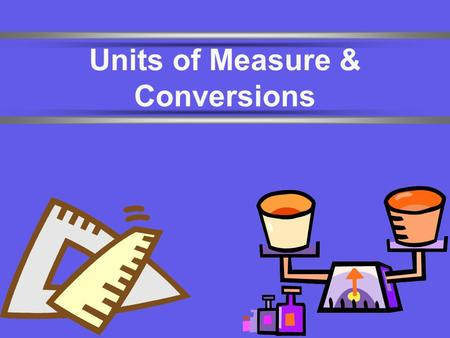 Units of Measure & Conversions. Number vs. Quantity  Quantity - number + unit UNITS MATTER!!