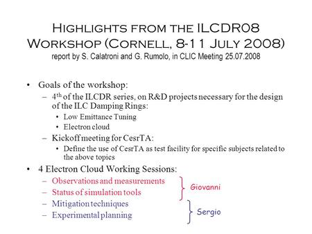 Highlights from the ILCDR08 Workshop (Cornell, 8-11 July 2008) report by S. Calatroni and G. Rumolo, in CLIC Meeting 25.07.2008 Goals of the workshop: