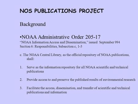 "NOS PUBLICATIONS PROJECT Background NOAA Administrative Order 205-17 ""NOAA Information Access and Dissemination,"" issued September 994 Section 6: Responsibilities,"
