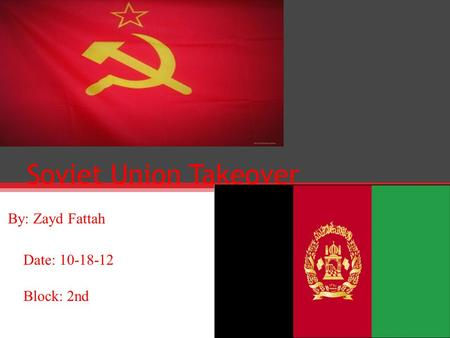 Soviet Union Takeover By: Zayd Fattah Date: 10-18-12 Block: 2nd.