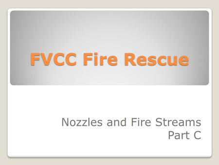 Nozzles and Fire Streams Part C FVCC Fire Rescue.
