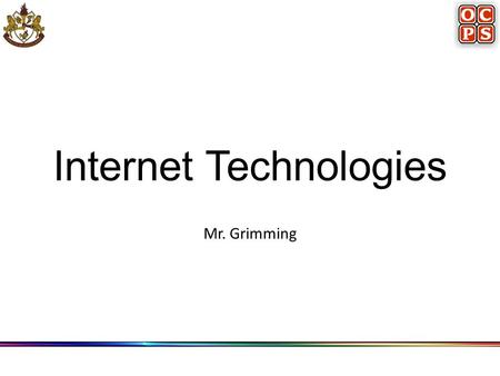 Internet Technologies Mr. Grimming. Internet Applications E-Mail File Transfer World Wide Web E-commerce Searches Voice over Internet Protocol Video over.