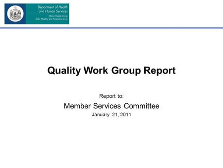 Quality Work Group Report Report to: Member Services Committee January 21, 2011.