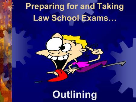 Preparing for and Taking Law School Exams… Outlining.