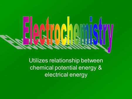 Utilizes relationship between chemical potential energy & electrical energy.