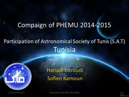 Compaign of PHEMU 2014-2015 Participation of Astronomical Society of Tunis (S.A.T) Tunisia Hanadi Ettroudi Sofien Kamoun H..ETTROUDI,S.A.TAstrometry after.