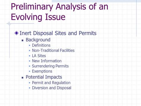 Preliminary Analysis of an Evolving Issue Inert Disposal Sites and Permits Background  Definitions  Non-Traditional Facilities  LA Sites  New Information.